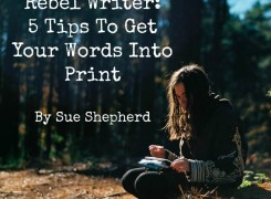 Rebel Writer: 5 Tips To Get Your Words In Print