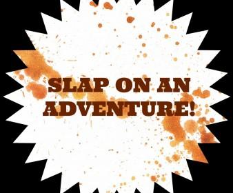 Slap On Some Adventure