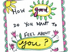 How Good Do You Want To Feel About You?