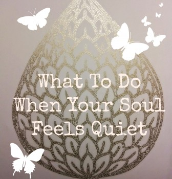 What To Do When Your Soul Feels Quiet