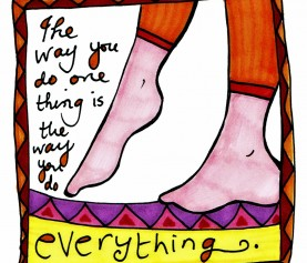 The Way You Do One Thing Is The Way You Do Everything