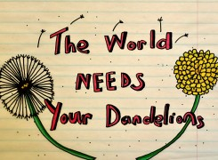 The World Needs Your Dandelions
