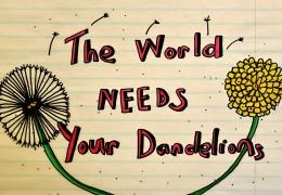 The World Needs Your Dandelions